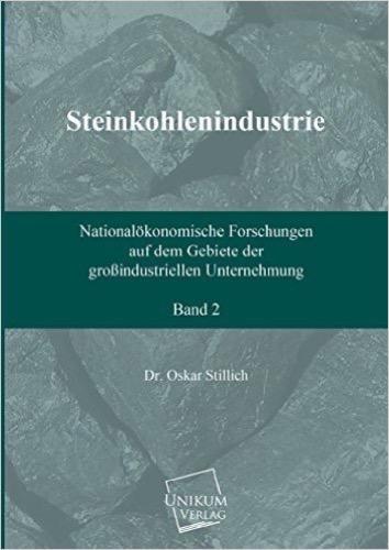 Steinkohlenindustrie (Band 2): Nationalökonomische Forschungen auf dem Gebiete der großindustriellen Unternehmung