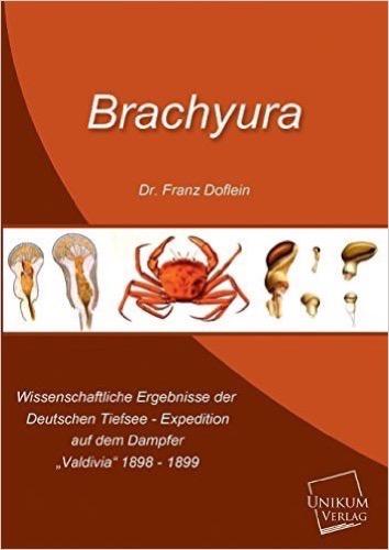 """Brachyura: Wissenschaftliche Ergebnisse der Deutschen Tiefsee Expedition auf dem Dampfer """"Valdivia"""" 1898 - 1899"""