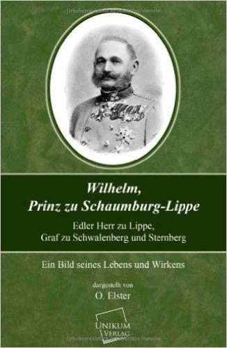 Wilhelm, Prinz zu Schaumburg-Lippe: Ein Bild seines Lebens und Wirkens