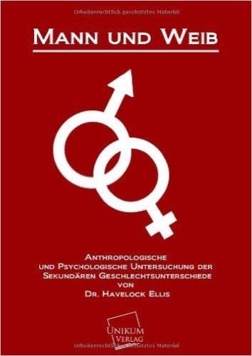 Mann und Weib: Anthropologische und Psychologische Untersuchung der sekundären Geschlechtsunterschiede