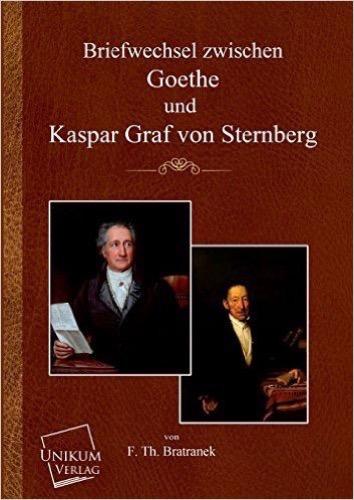 Briefwechsel zwischen Goethe und Kaspar Graf von Sternberg