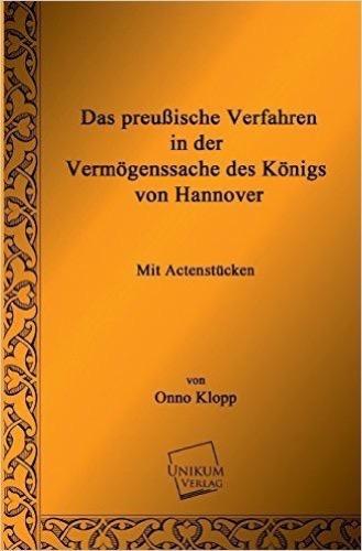 Das preußische Verfahren in der Vermögenssache des Königs von Hannover: Mit Actenstücken