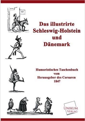 Das illustrirte Schleswig-Holstein und Dänemark: Humoristisches Taschenbuch von 1847