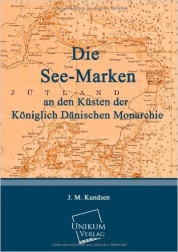 Die See-Marken an den Küsten der Königlich Dänischen Monarchie: Ein Handbuch für Seefahrende