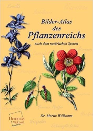 Bilder-Atlas des Pflanzenreichs: Nach dem natürlichen System