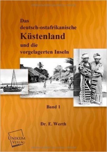 Das deutsch-ostafrikanische Küstenland: Und die vorgelagerten Inseln (Band I.)