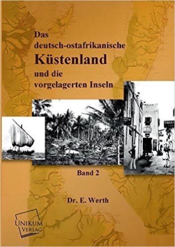 Das deutsch-ostafrikanische Küstenland: Und die vorgelagerten Inseln (Band II.)
