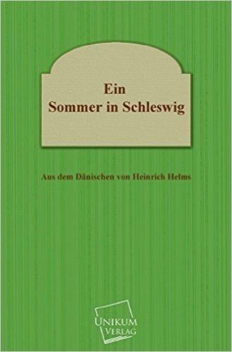 Ein Sommer in Schleswig: Aus dem Dänischen von Heinrich Helms