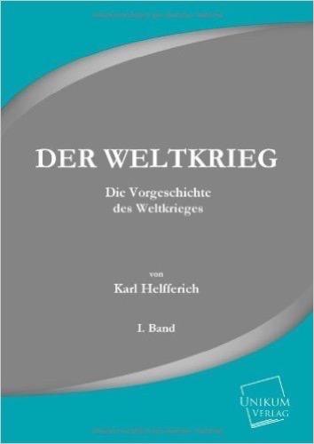 Der Weltkrieg: Die Vorgeschichte des Weltkrieges (Band I.)