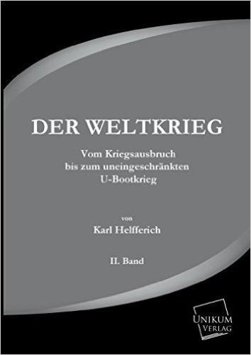 Der Weltkrieg: Vom Kriegsausbruch bis zum uneingeschränkten U-Bootkrieg (Band II.)