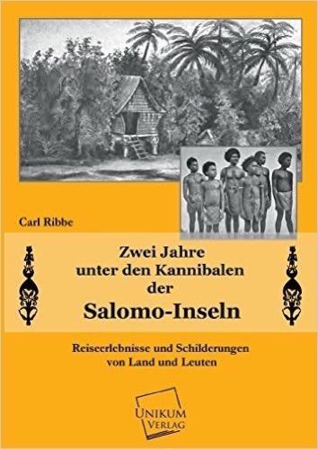 Zwei Jahre unter den Kanibalen der Salomo-Inseln: Reiseerlebnisse und Schilderungen von Land und Leuten