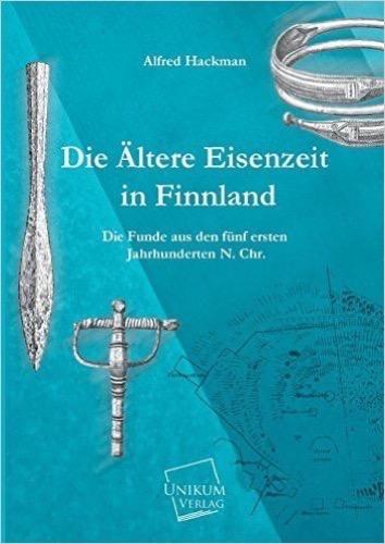Die Ältere Eisenzeit in Finnland: Die Funde aus den fünf ersten Jahrhunderten N. Chr