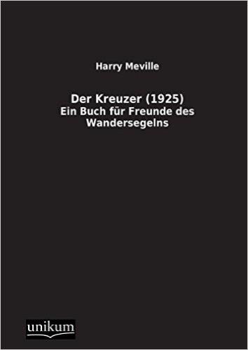 Der Kreuzer (1925): Ein Buch für Freunde des Wandersegelns