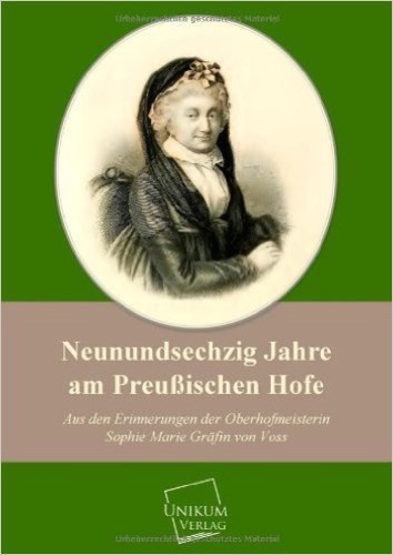 Neunundsechzig Jahre am Preußischen Hofe: Aus den Erinnerungen der Oberhofmeisterin