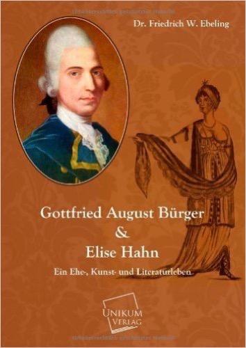 Gottfried August Bürger: Ein Ehe, Kunst- und Literaturleben