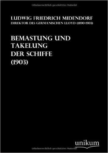 Bemastung und Takelung der Schiffe (1903): mit Zusatz eines Deutsch-Englischen und Englisch-Deutschen Glossars