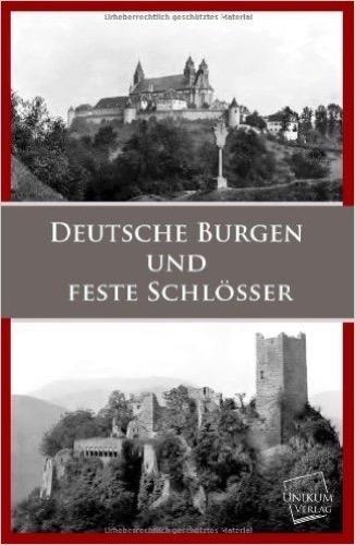 Deutsche Burgen und Feste Schlösser: Aus allen Ländern deutscher Zunge