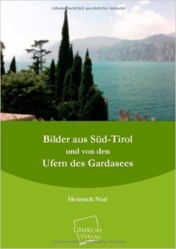 Bilder aus Süd-Tirol und von den Ufern des Gardasees