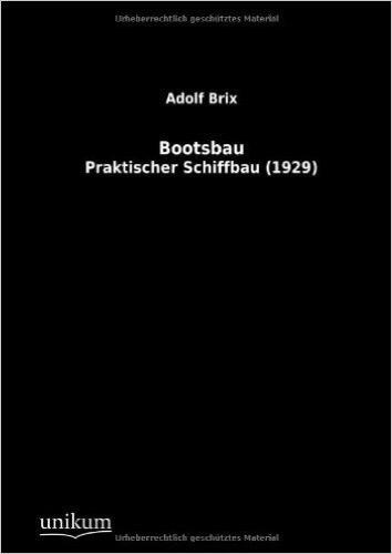 Bootsbau: Praktischer Schiffbau (1929)