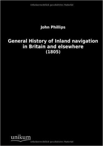 General History of Inland navigation in Britain and elsewhere: (1805)