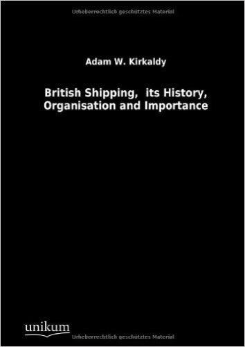 British Shipping, its History, Organisation and Importance