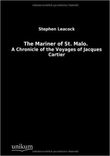 The Mariner of St. Malo.: A Chronicle of the Voyages of Jacques Cartier
