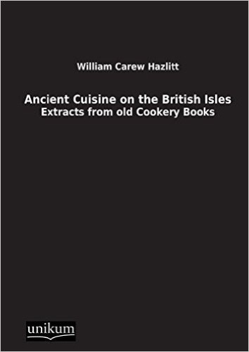 Ancient Cuisine on the British Isles.: Extracts from old Cookery Books