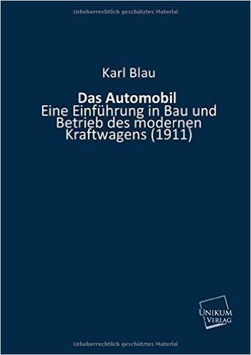 Das Automobil: Eine Einführung in Bau und Betrieb des modernen Kraftwagens (1911)
