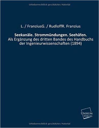 Seekanäle. Strommündungen. Seehäfen.: Als Ergänzung des dritten Bandes des Handbuchs der Ingenieurwissenschaften (1894)
