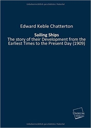 Sailing Ships: The story of their Development from the Earliest Times to the Present Day (1909)