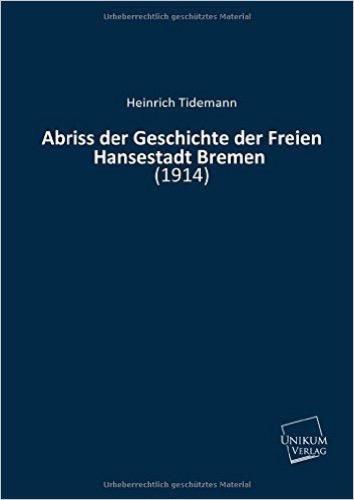 Abriss der Geschichte der Freien Hansestadt Bremen: (1914)