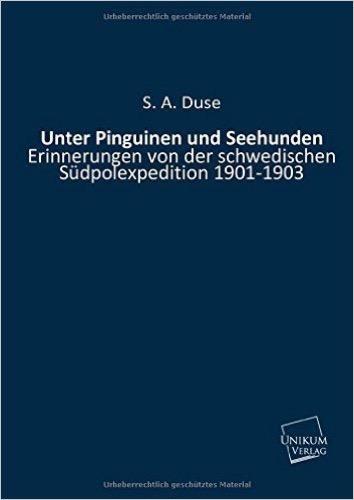 Unter Pinguinen und Seehunden: Erinnerungen von der schwedischen Südpolexpedition 1901-1903