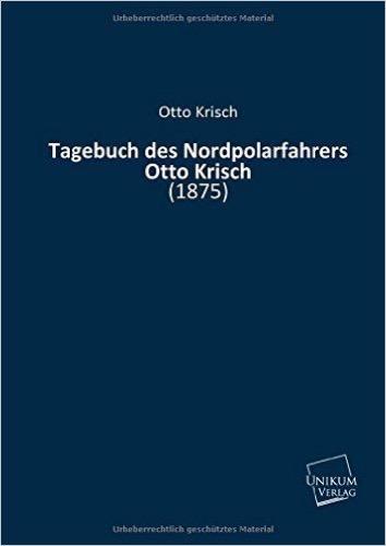 Tagebuch des Nordpolarfahrers Otto Krisch: (1875)