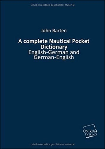 A complete Nautical Pocket Dictionary: English-German and German-English