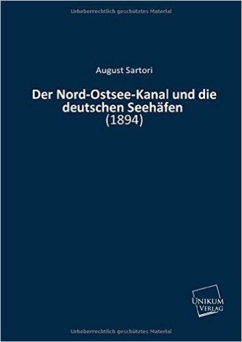 Der Nord-Ostsee-Kanal und die deutschen Seehäfen: (1894)