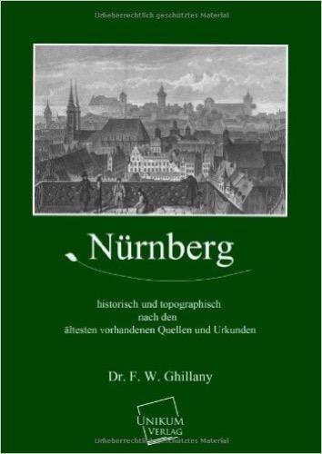 Nürnberg: Historisch und topographisch nach den ältesten vorhandenen Quellen und Urkunden