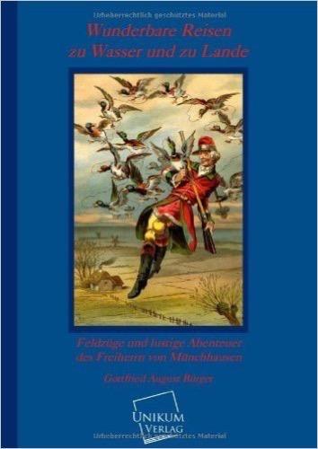 Wunderbare Reisen zu Wasser und zu Lande: Feldzüge und lustige Abenteuer des Freiherrn von Münchhausen
