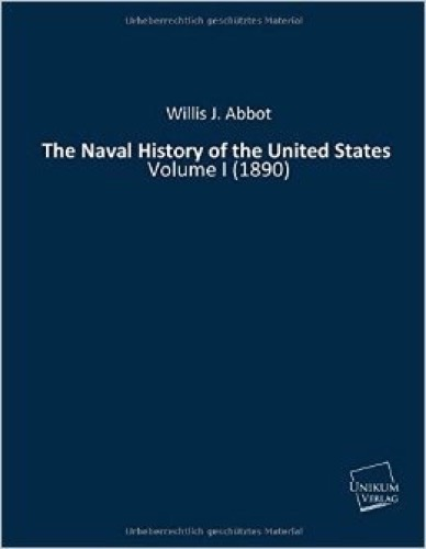 The Naval History of the United States: Volume I (1890)