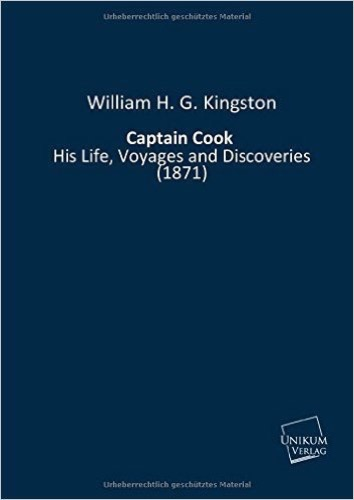 Captain Cook: His Life, Voyages and Discoveries (1871)