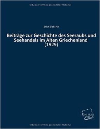 Beiträge zur Geschichte des Seeraubs und Seehandels im Alten Griechenland: (1929)
