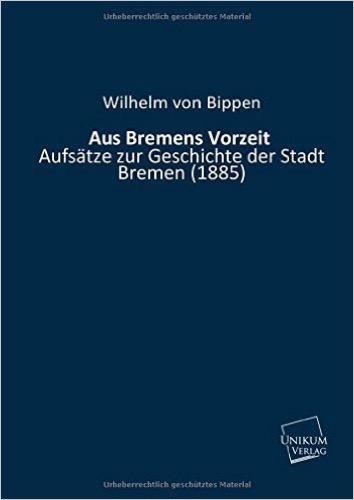 Aus Bremens Vorzeit: Aufsätze zur Geschichte der Stadt Bremen (1885)