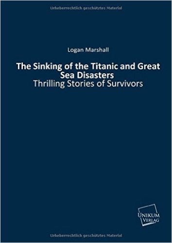 The Sinking of the Titanic and Great Sea Disasters: Thrilling Stories of Survivors