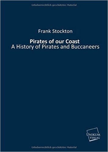 Pirates of our Coast: A History of Pirates and Buccaneers
