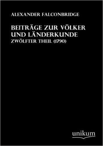 Beiträge zur Völker und Länderkunde: Zwölfter Theil (1790)