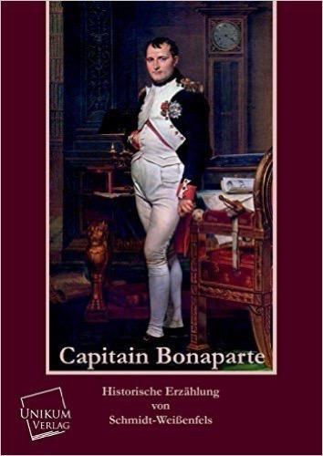Capitain Bonaparte: Historische Erzählung