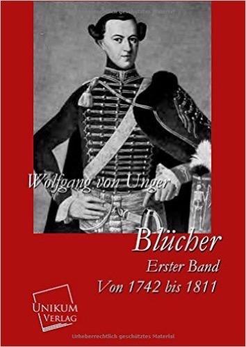 Blücher: Erster Band: Von 1742 bis 1811
