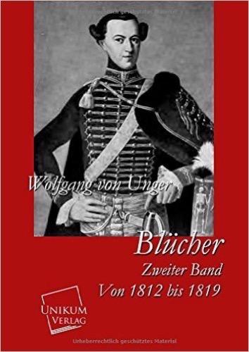 Blücher: Zweiter Band: Von 1812 bis 1819
