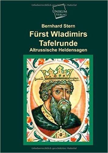 Fürst Wladimirs Tafelrunde: Altrussische Heldensagen