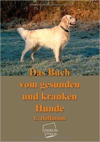 Das Buch vom gesunden und kranken Hunde