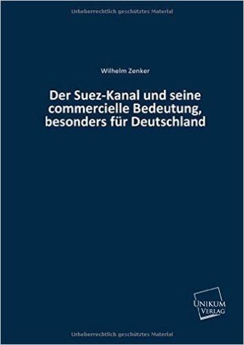 Der Suez-Kanal und seine commercielle Bedeutung, besonders für Deutschland